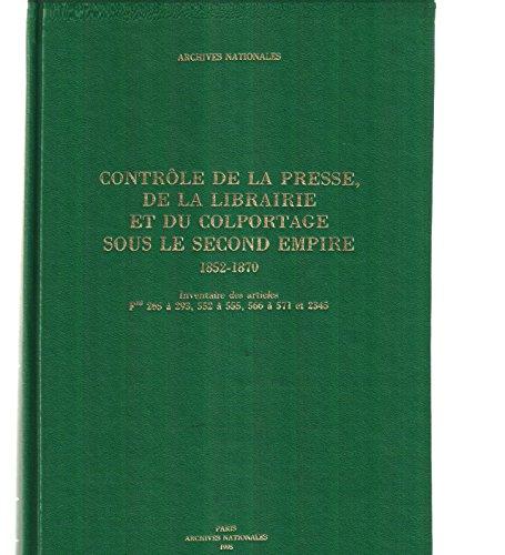 Controle de la presse, de la librairie et du colportage sous le Second Empire, 1852-1870: ...
