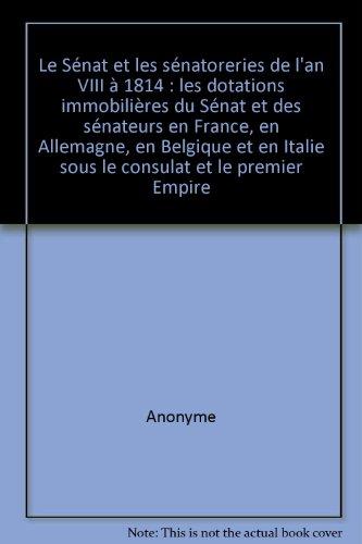 Le Sénat et les sénatoreries de l'an VIII à 1814 - Les dotations immobili...