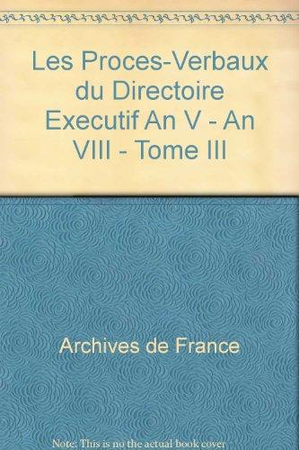 Les procès-verbaux du Directoire exécutif , an V-an VIII. --------- Inventaire des ...