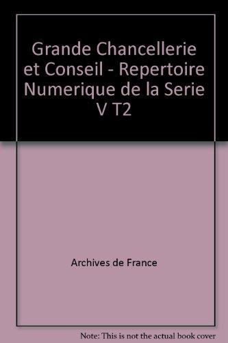 """""""grande chancellerie et conseil ; répertoire numérique de la série V t.2&..."""