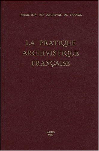 9782860003223: La pratique archivistique française