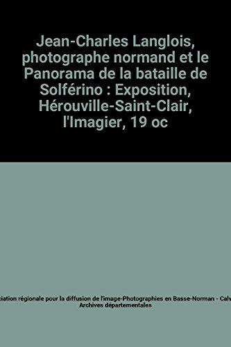 9782860140584: Jean-Charles Langlois, photographe normand et le Panorama de la bataille de Solférino : Exposition, Hérouville-Saint-Clair, l'Imagier, 19 octobre-9 décembre 2000