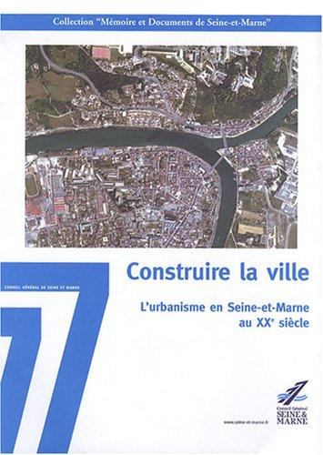 9782860770392: Construire la ville : L'urbanisme en Seine-et-Marne au XXe si�cle