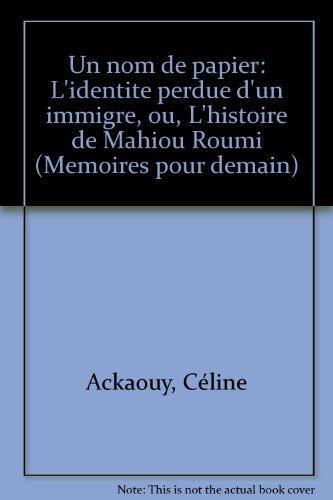 9782862150178: UN NOM DE PAPIER. L'identit� perdue d'un immigr� ou l'histoire de Mahiou Roumi