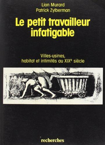 9782862220185: Le petit travailleur infatigable: Villes-usines, habitat et intimit�s au XIXe si�cle