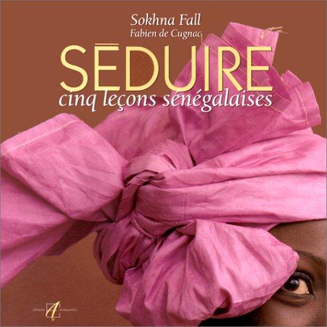 9782862271682: SEDUIRE. Cinq leçons sénégalaises