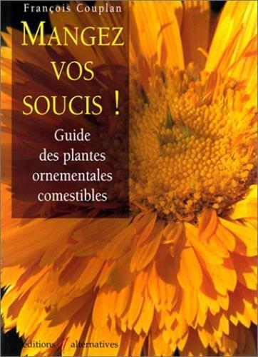 9782862271781: Mangez vos soucis ! Guide des plantes ornementales comestibles