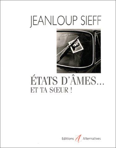 ETATS D'AMES. Et ta Soeur !: Jean-Loup Sieff, phot.
