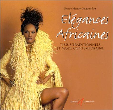 Elégances africaines: Tissus traditionnels et mode contemporaine: Mendy-Ongoundou, Renée