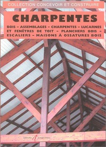 9782862273716: Charpentes : Bois - Assemblages - Charpentes - Lucarnes et Fenêtres de toit - Planchers bois - Escaliers - Maison à ossatures bois