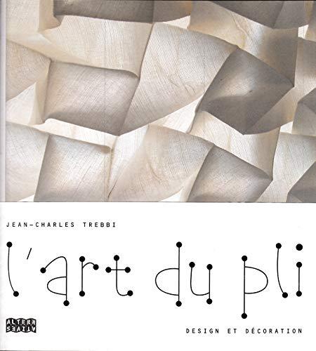L'art du pli : Design et décoration: Jean-Charles Trebbi