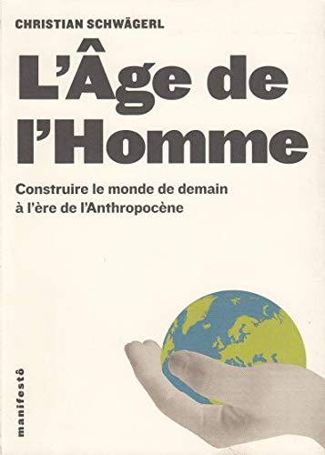 L'Âge de l'Homme: Construire le monde de: Schwägerl, Christian