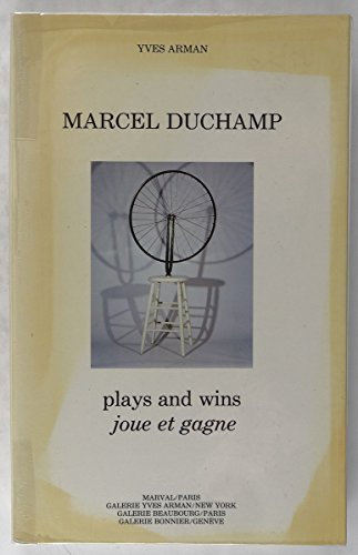 Marcel Duchamp: Plays and Wins / Joue et Gagne: Duchamp, Marcel and Yves Arman