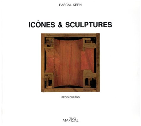 Pascal Kern: Icônes & sculptures (French Edition) (9782862340357) by Régis Durand