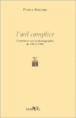 9782862341491: L'oeil complice : 25 préfaces sur la photographie de 1983 à 1993