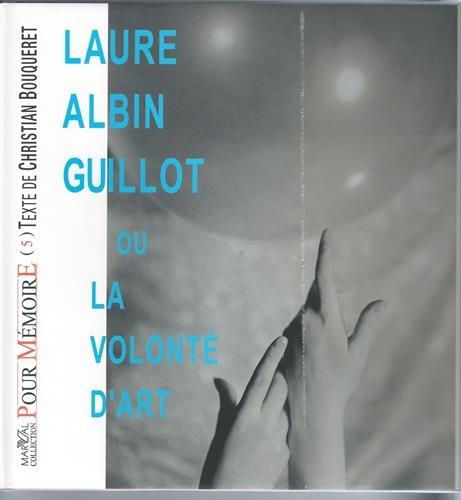 Laure Albin Guillot, ou, La volonte d'art: Guillot, Laure Albin