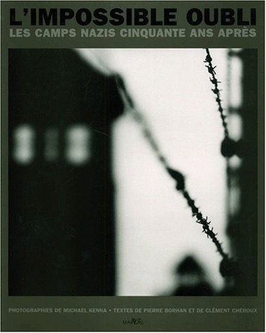 L'impossible oubli: Les camps nazis cinquante ans apres (French Edition) (2862343269) by Michael Kenna