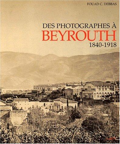 Des photographes à Beyrouth, 1840-1918: Debbas, Fouad C