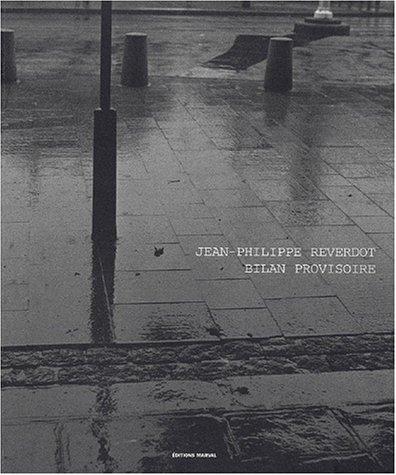 BILAN PROVISOIRE. Photographies 1983-1999999: Jean-Philippe Reverdot et