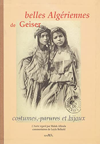BELLES ALGERIENNES DE GEISER : costumes, parures et bijoux: Alloula, Malek, Belka�d, Leyla