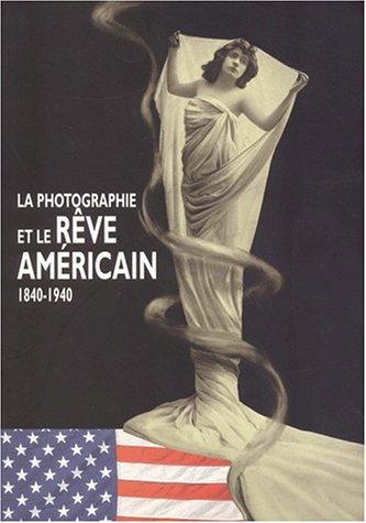 Le rêve américain et la photographie, 1840-1940: Andréas Blühm; Stephen