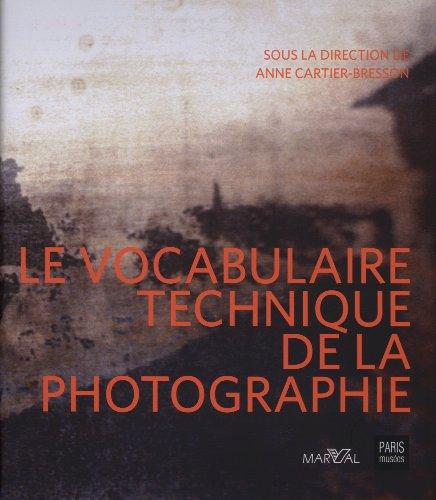 Le vocabulaire technique de la photographie [Sep 06, 2007] Anne Carti.