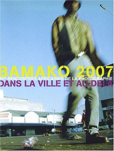 """""""Bamako 2007 ; dans la ville et au delà ; VII rencontres africaines de la photographie&..."""
