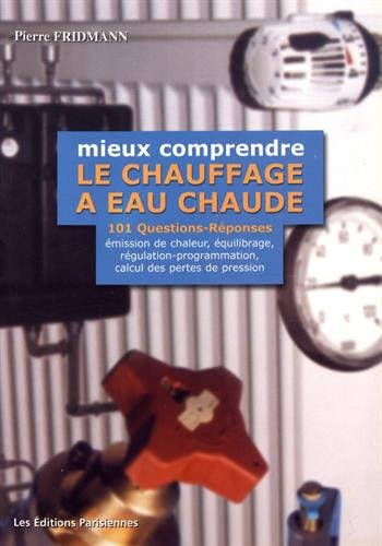9782862430546: MIEUX COMPRENDRE LE CHAUFFAGE A EAU CHAUDE. : 101 QUESTIONS-REPONSES