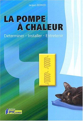 9782862430713: La pompe � chaleur : D�terminer, Installer, Entretenir