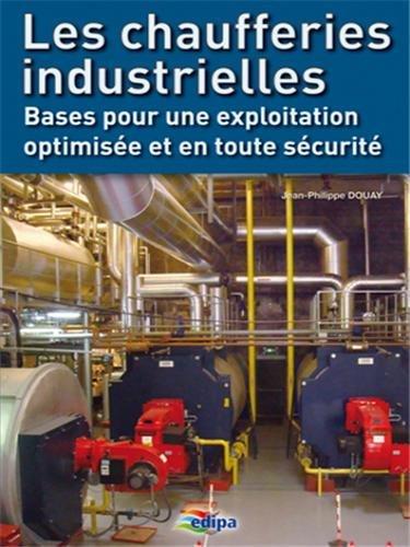 9782862431055: Les chaufferies industrielles : Bases pour une exploitation optimisée et en toute sécurité