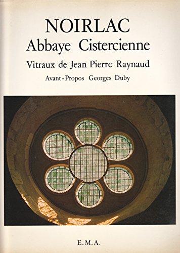 9782862490021 - Raynaud, Jean Pierre; Duby, Georges: Noirlac Abbaye Cistercienne: Vitraux De Jean Pierre Raynaud - Livre