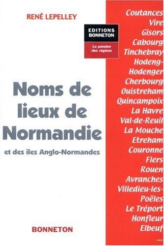 Noms de lieux de Normandie et des îles Anglo-Normandes (9782862532479) by Lepelley; René