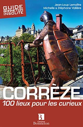 Corrèze : 100 lieux pour les curieux: Jean-Loup Lemaître; Michelle