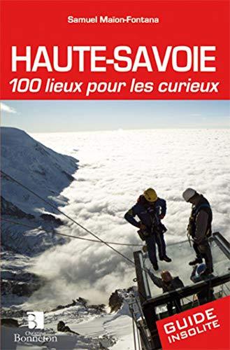 9782862535913: HAUTE-SAVOIE 100 LIEUX POUR LES CURIEUX