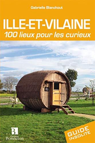 9782862535968: ILLE ET VILAINE 100 LIEUX POUR LES CURIEUX