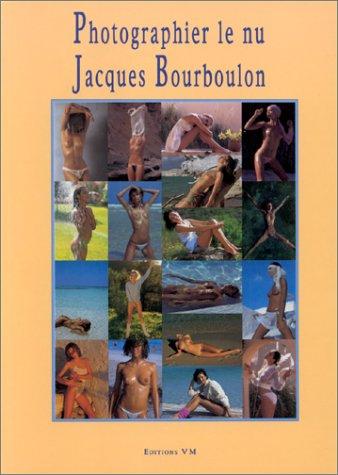 Photographier Le Nu: Jacques Bourboulon: Patrick Bourboulon