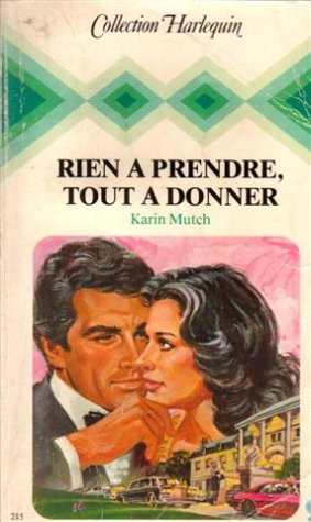 9782862593029 Rien A Prendre Tout A Donner Collection Collection Harlequin N 215 Abebooks Mutch Karin 2862593028