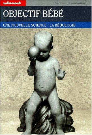 9782862600895: OBJECTIF BEBE. Une nouvelle science : la bébologie