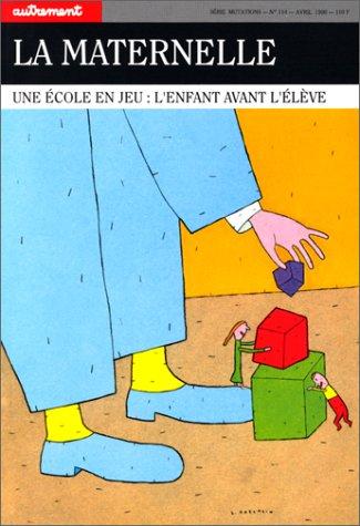 9782862603001: La Maternelle : Une �cole en jeu, l'enfant avant l'�l�ve
