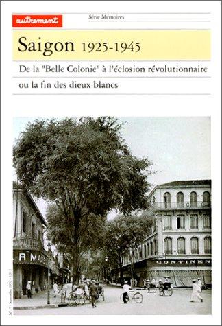 """SAIGON 1925-1945 ; DE LA """"BELLE COLONIE"""" A L'ECLOSION REVOLUTIONNAIRE OU LA FIN DES ..."""