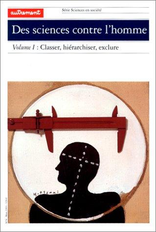 9782862604299: Des sciences contre l'homme, volume 1 : Classer, hiérarchiser, exclure