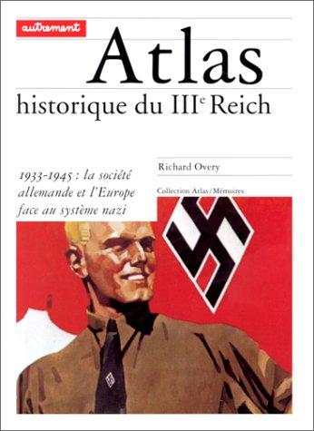 Atlas historique du IIIe Reich. 1933-1945: La Société allemande et l'Europe face au système nzi (9782862607634) by Overy, Richard