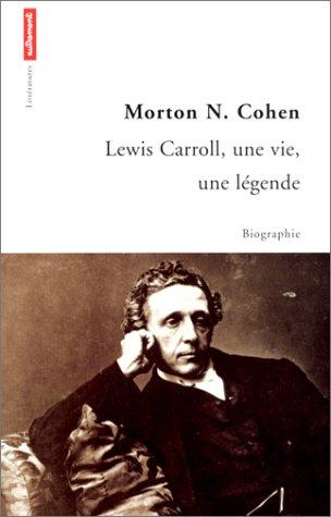 Lewis Carroll, une vie, une légende: Cohen, Morton N.; Bury, Laurent