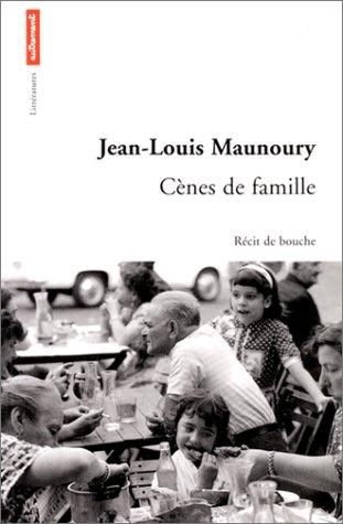 CÈNES DE FAMILLE : RÉCIT DE BOUCHE: MAUNOURY JEAN-LOUIS