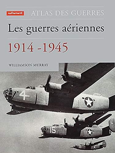 Les guerres aériennes, 1914-1945: Williamson Murray