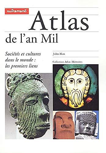 Atlas de l'an Mil. Sociétés et cultures dans le monde : les premiers liens: Man,...