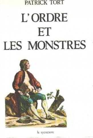 L'ordre et les monstres: Le debat sur l'origine des deviations anatomiques au XVIIIe siecle (French Edition) (2862620521) by Patrick Tort