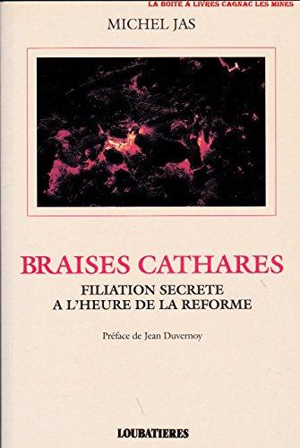 Braises cathares: Filiation secrète à l'heure de la Réforme: Jas, Michel