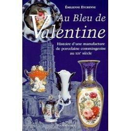 9782862662961: AU BLEU DE VALENTINE. Histoire d'une manufacture de porcelaine commingeoise au XIX�me si�cle