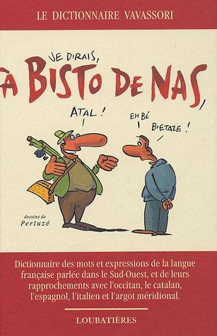 9782862663685: A Bisto De Nas : Dictionnaire des mots et expressions de la langue française parlée dans le Sud-Ouest, et de leurs rapprochements avec l'Occitan, le catalan, l'espagnol, l'ialien et l'argot méridonial